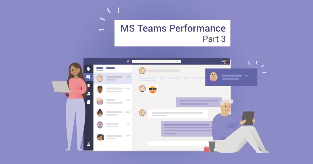 MS Teams Performance Part 3